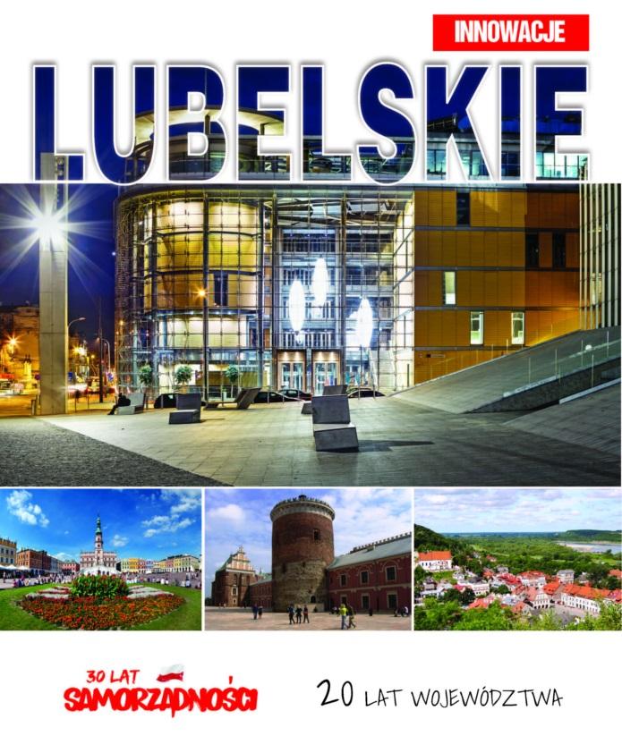 Lubelskie Innowacje. 30 lat samorządności. 20 lat województwa